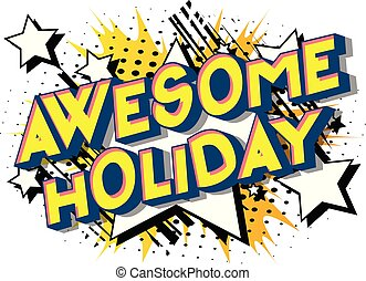 Awesome Holiday - Vector illustrated comic book style phrase...