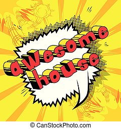Awesome House - Comic book word on abstract background.