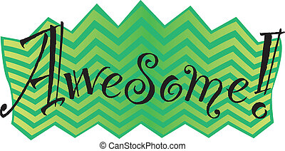 """The word """"Awesome!"""" in black on a green and yellow chevron background"""