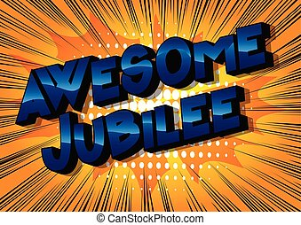 Awesome Jubilee - Vector illustrated comic book style phrase...