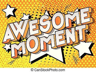 Awesome Moment - Vector illustrated comic book style phrase...