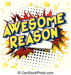 Awesome Reason - Vector illustrated comic book style phrase...