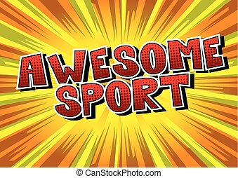 Awesome Sport - Comic book style word on abstract...