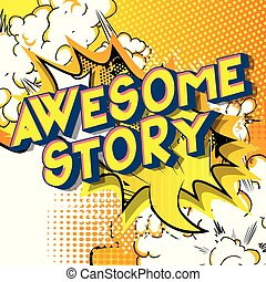 Awesome Story - Vector illustrated comic book style phrase.