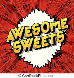 Awesome Sweets - Vector illustrated comic book style phrase on abstract background.