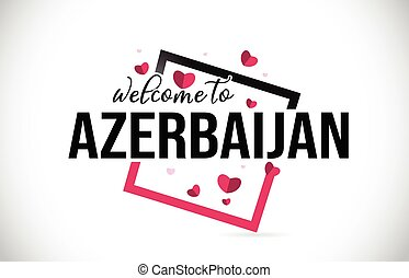 Azerbaijan Welcome To Word Text with Handwritten Font and Red Hearts Square.