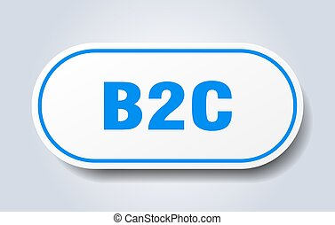 b2c sign. rounded isolated button. white sticker - b2c sign...