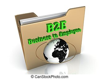 B2E Business to Employee bright green letters on a golden folder