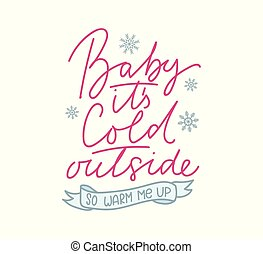 Baby it's cold outside so warm me up cute card with lettering and snowflakes