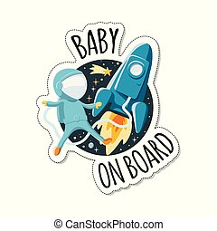 Baby on board sign with child astronaut near the rocket in space. Car sticker with warning.