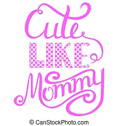 Baby Shower Invitation Lettering - Cute Like Mommy