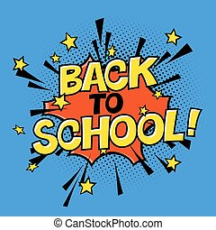 Back to school! Poster in comic sound. Educational comic speech bubble. School september holiday card in pop-art style.