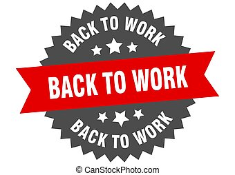 back to work round isolated ribbon label. back to work sign