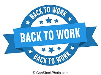 back to work round ribbon isolated label. back to work sign