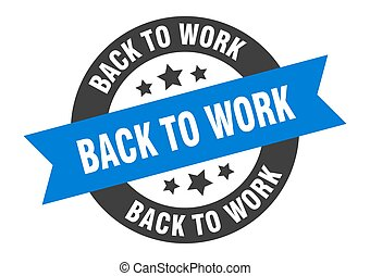 back to work sign. round ribbon sticker. isolated tag