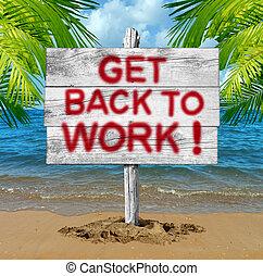 Back To Work - Get back to work business motivation concept...