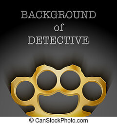 Dark Background of crime detective scene with space for text. Weapons mafia of Metal Brassknuckles. Vector illustration.