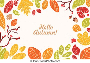 Background or backdrop with frame or border made of fallen dried leaves, acorns, cones, berries and Hello Autumn phrase written with cursive calligraphic font. Seasonal decorative vector illustration.
