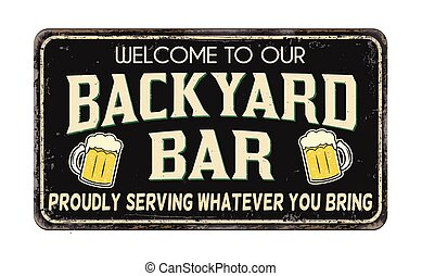 Backyard bar vintage rusty metal sign on a white background...