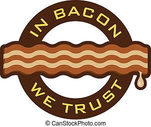 Bacon emblem featuring a nice, crispy slice of bacon and the words, %u201CIn Bacon We Trust%u201D.