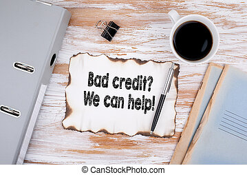 Bad credit, We can help. Business concept