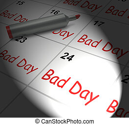 Bad Day Calendar Displays Unpleasant Or Awful Time - Bad Day...