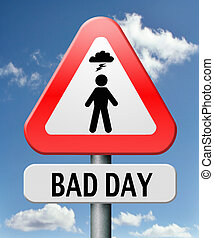 bad day run out of luck unlucky off moment no chance misfortune or doomed