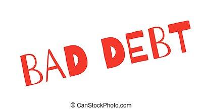 Bad Debt rubber stamp. Grunge design with dust scratches....