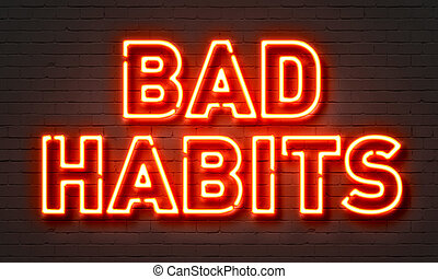 Bad habits neon sign