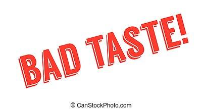 Bad Taste rubber stamp. Grunge design with dust scratches....