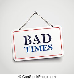 bad times hanging sign isolated on white wall