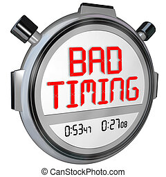 Bad Timing Words Timer Stopwatch Missed Opportunity Late...