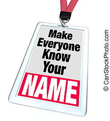 A badge and lanyard with nametag and the words Make Everyone Know Your Name conveying the importance of networking, advertising, marketing and meeting new people