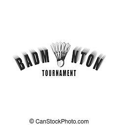 Badminton tournament logo inscription with badminton feather shuttlecock, sport emblem for t-shirt print