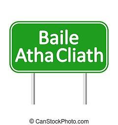 Baile Atha Cliath road sign. - Baile Atha Cliath road sign...