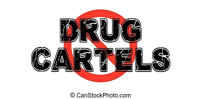 Ban Drug Cartels, criminal organizations responsible for bringing illegal drugs into foreign countries for profit.
