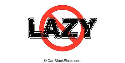 Ban Lazy, laziness, unwillingness to work, use energy, or be...