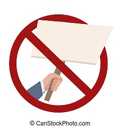 Ban on rallies. Flat illustration of businessman hand with banner in a red prohibition sign. Forbiddance on pickets and meetings of people. Vector template