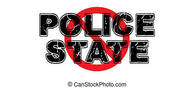 Ban the Police State, wherein a totalitarian government uses law enforcement and military to police and control citizens and their activities.