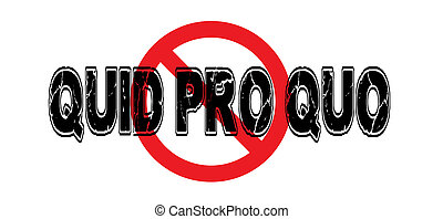 """Ban Quid Pro Quo, the """"something for something"""" attitude ..."""