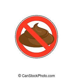 ban to shit. Banning  sign take a crap, litter. Red strikethrough circle with shit. Vector illustration