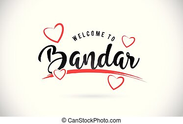 Bandar Welcome To Word Text with Handwritten Font and Red Love Hearts.