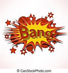 Bang. Comic book explosion.