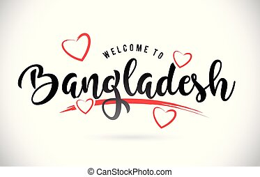 Bangladesh Welcome To Word Text with Handwritten Font and Red Love Hearts.