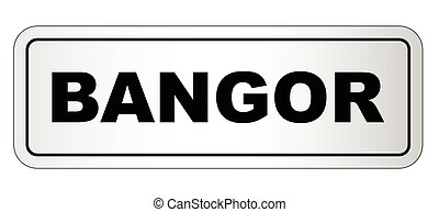Bangor City Nameplate - The city of Bangor nameplate on a...
