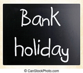 """""""Bank holiday"""" handwritten with white chalk on a blackboard"""