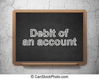 Banking concept: Debit of An account on chalkboard background