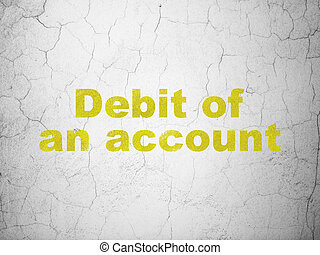 Banking concept: Debit of An account on wall background
