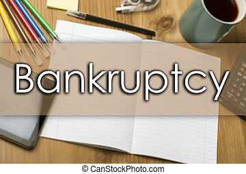 Bankruptcy - business concept with text