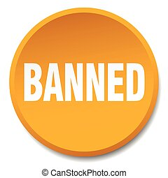 banned orange round flat isolated push button